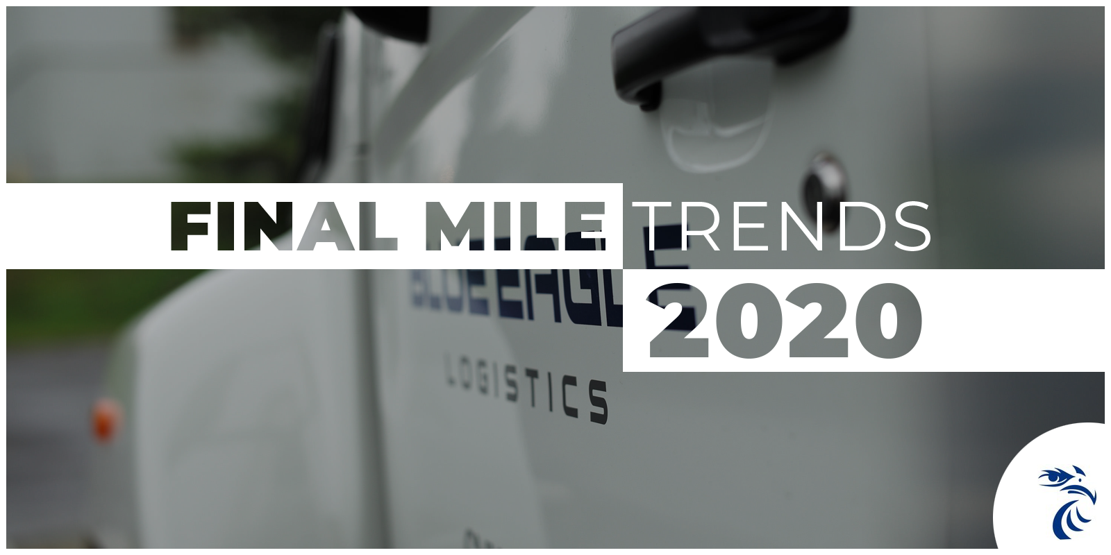Picture of Blue Eagle Van with tagline: Final Mile Trends 2020